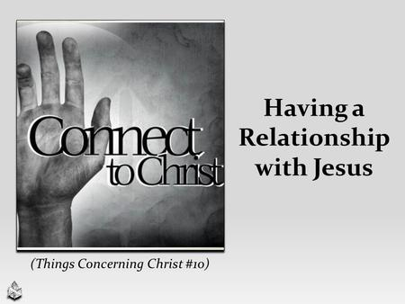 Having a Relationship with Jesus (Things Concerning Christ #10)