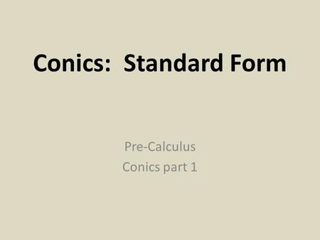 Conics: Standard Form Pre-Calculus Conics part 1.