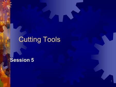 Cutting Tools Session 5.