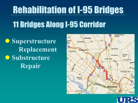 Superstructure Replacement Substructure Repair Rehabilitation of I-95 Bridges 11 Bridges Along I-95 Corridor 10 9 8 7 5 1 2 3 4 6.