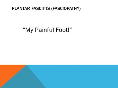 "PLANTAR FASCIITIS (FASCIOPATHY) ""My Painful Foot!"""