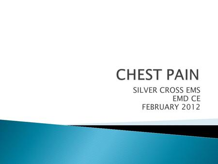 SILVER CROSS EMS EMD CE FEBRUARY 2012.  Cardiovascular:  ischemia (AMI or angina)  pericarditis (irritation of pericardium)  thoracic aortic dissection.