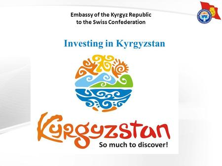 Embassy of the Kyrgyz Republic to the Swiss Confederation Investing in Kyrgyzstan.