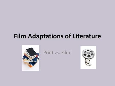 Film Adaptations of Literature Print vs. Film!. Standard ELACC8RL7: Analyze the extent to which a filmed or live production of a story or drama stays.