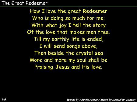 How I love the great Redeemer Who is doing so much for me;