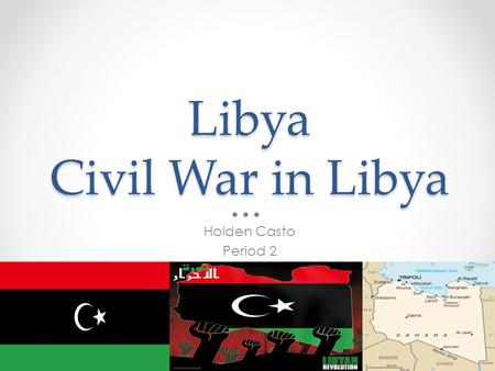 Libya Civil War in Libya Holden Casto Period 2. Libya Location Libya is located on the African continent, its northern coast borders the Mediterranean.
