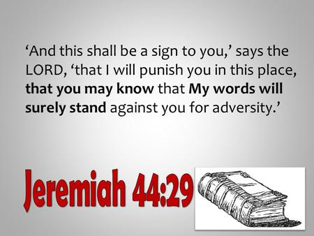 'And this shall be a sign to you,' says the LORD, 'that I will punish you in this place, that you may know that My words will surely stand against you.