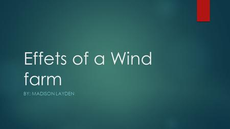 Effets of a Wind farm BY: MADISON LAYDEN. Legal issues  many new developments, technology often progresses faster than the law.  existing laws will.