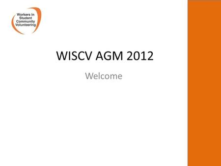 WISCV AGM 2012 Welcome. Agenda -Updates from the national committee -Elections -Survey results -WiSCV Key Relationships and national support for student.