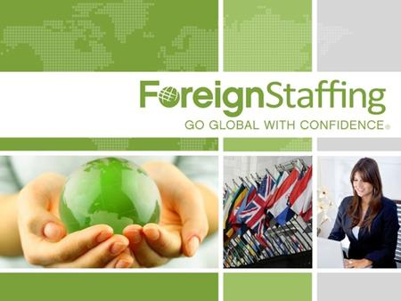 800.774.5986 foreignstaffing.com. 855.562.4562 foreignstaffing.com Understanding the Complexities of Staffing and Navigating Cultural Differences When.