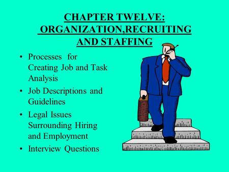 CHAPTER TWELVE: ORGANIZATION,RECRUITING AND STAFFING
