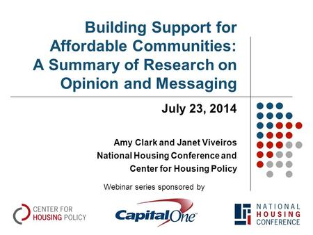 Building Support for Affordable Communities: A Summary of Research on Opinion and Messaging July 23, 2014 Amy Clark and Janet Viveiros National Housing.