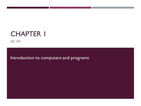 CHAPTER 1 GC 101 Introduction to computers and programs.