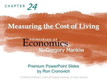 © 2009 South-Western, a part of Cengage Learning, all rights reserved C H A P T E R Measuring the Cost of Living E conomics P R I N C I P L E S O F N.