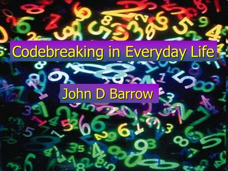 Codebreaking in Everyday Life John D Barrow. 10 x 10 x 10 x 10 seconds  2.75 hours.