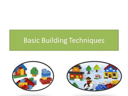 Basic Building Techniques. Connecting Bricks Bricks can be connected in a variety of ways. We will look at 3 ways here: – stacked – overlapping – staggered.
