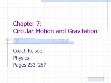 Chapter 7: Circular Motion and Gravitation Coach Kelsoe Physics Pages 233–267.