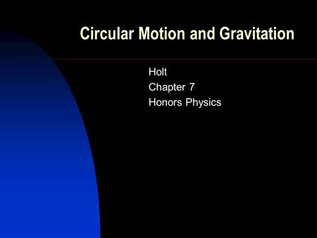 Circular Motion and Gravitation Holt Chapter 7 Honors Physics.