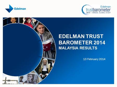 EDELMAN TRUST BAROMETER 2014 MALAYSIA RESULTS 13 February 2014.