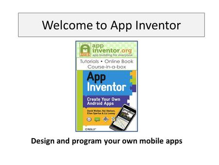 Welcome to App Inventor Design and program your own mobile apps.