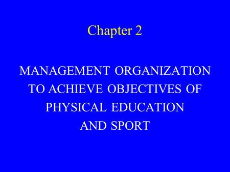 Chapter 2 MANAGEMENT ORGANIZATION TO ACHIEVE OBJECTIVES OF PHYSICAL EDUCATION AND SPORT.