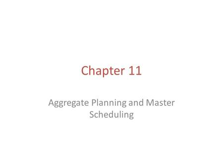 Chapter 11 Aggregate Planning and Master Scheduling.