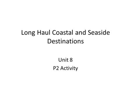 Long Haul Coastal and Seaside Destinations