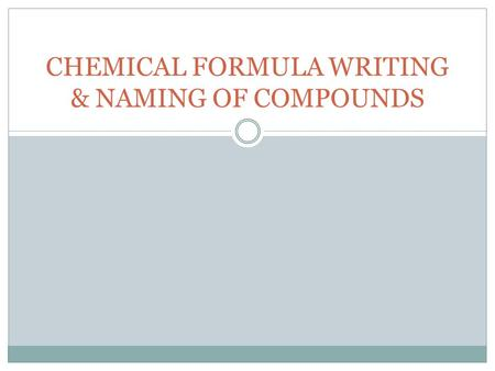 CHEMICAL FORMULA WRITING & NAMING OF COMPOUNDS.