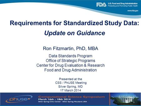 Requirements for Standardized Study Data: Update on Guidance Ron Fitzmartin, PhD, MBA Data Standards Program Office of Strategic Programs Center for Drug.