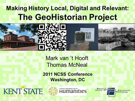 Making History Local, Digital and Relevant: The GeoHistorian Project Mark van 't Hooft Thomas McNeal 2011 NCSS Conference Washington, DC.