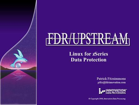 Linux for zSeries Data Protection © Copyright 2008, Innovation Data Processing Patrick Fitzsimmons