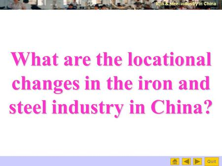 Iron & steel industry in China Quit What are the locational changes in the iron and steel industry in China?