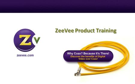 ZeeVee,Inc 1 Monarch Drive Littleton, MA 01460 ZeeVee Product Training.
