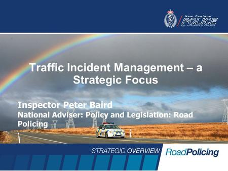 Traffic Incident Management – a Strategic Focus Inspector Peter Baird National Adviser: Policy and Legislation: Road Policing.