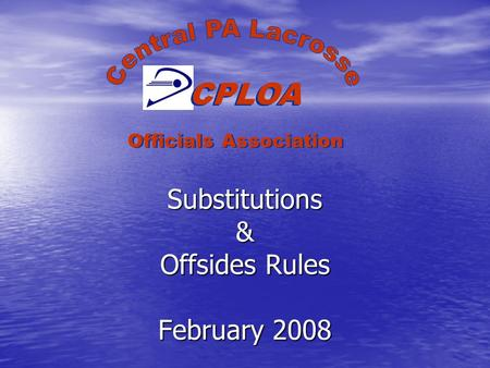 Substitutions & Offsides Rules February 2008 CPLOA Officials Association.