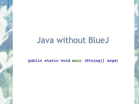 public static void main (String[] args)