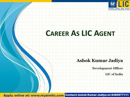 C AREER A S LIC A GENT Ashok Kumar Jadiya Development Officer LIC of India Apply online at: www.myaimlic.com Contact: Ashok Kumar Jadiya on 9460977111.