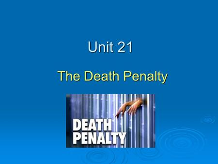 Unit 21 The Death Penalty.