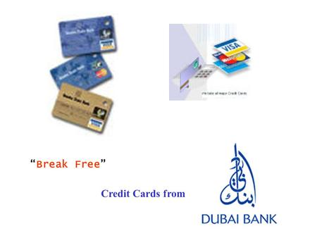 """Break Free"" Credit Cards from. Launch Strategy- on the web... Simultaneous campaign with other media-Press/ TV/Outdoor Very Similar to Press Campaign."