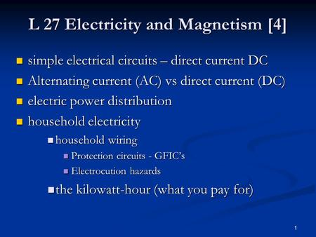 1 L 27 Electricity and Magnetism [4] simple electrical circuits – direct current DC simple electrical circuits – direct current DC Alternating current.