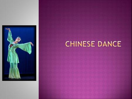  The Chinese dancer expresses their thoughts and feelings with ease and grace.  It has it's own unique vocabulary.
