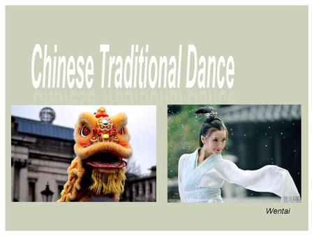 Wentai. History of Chinese Traditional Dance INTRODUCTION 1 Court Dance and Folk Dance 2 Feature of Chinese Traditional Dance 3 Lion Dance 4 5 Conclusion.