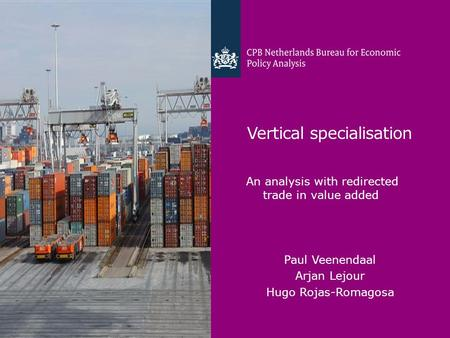 Vertical specialisation An analysis with redirected trade in value added Paul Veenendaal Arjan Lejour Hugo Rojas-Romagosa.