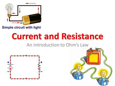 Current and Resistance An introduction to Ohm's Law.