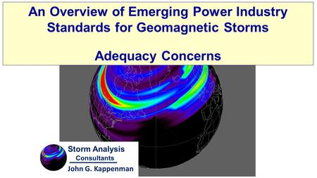 An Overview of Emerging Power Industry Standards for Geomagnetic Storms Adequacy Concerns.