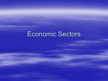 Economic Sectors. DO NOW  Define what is meant by triple bottom line and provide a NZ example of a social enterprise.