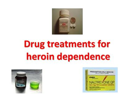 Drug treatments for heroin dependence heroin dependence.