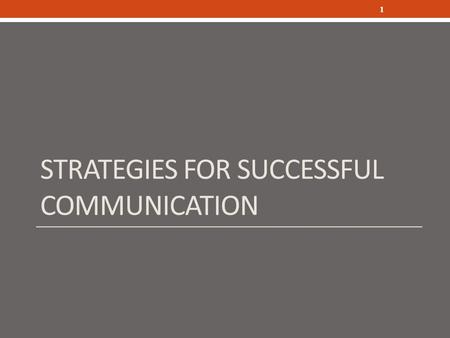 STRATEGIES FOR SUCCESSFUL COMMUNICATION 1. KNOW YOUR AUDIENCE 2.