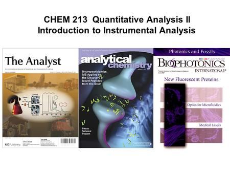 CHEM 213 Quantitative Analysis II Introduction to Instrumental Analysis.