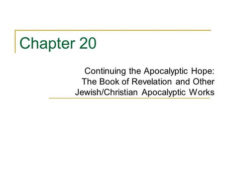 Chapter 20 Continuing the Apocalyptic Hope: The Book of Revelation and Other Jewish/Christian Apocalyptic Works.
